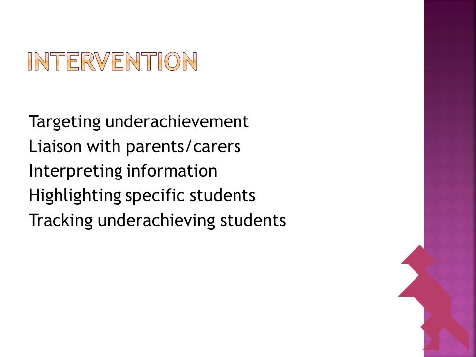 Targeting underachievement Liaison with parents/carers Interpreting information Highlighting specific students Tracking underachieving students