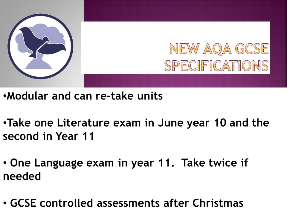 Modular and can re-take units Take one Literature exam in June year 10 and the second in Year 11 One Language exam in year 11.
