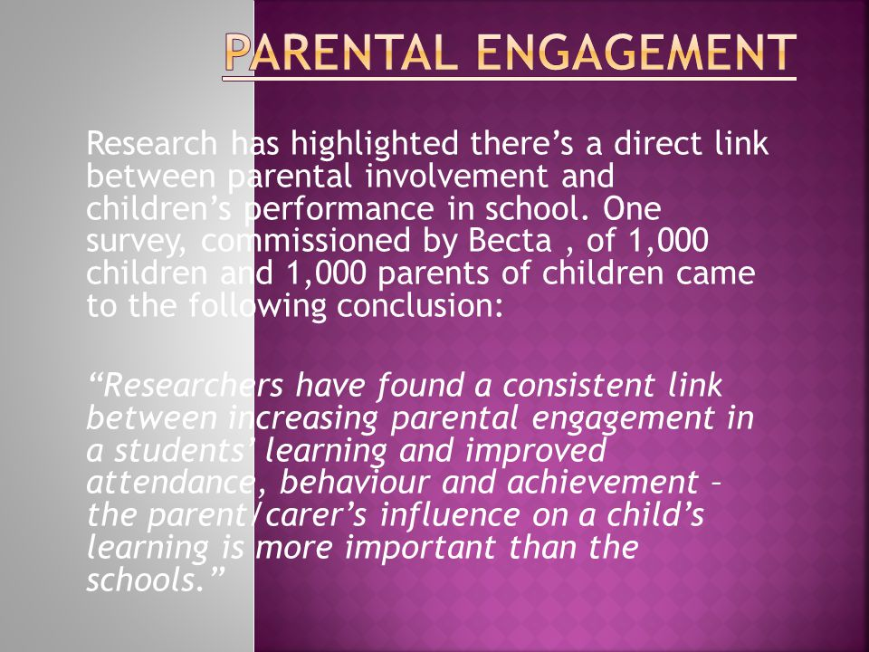 Research has highlighted there's a direct link between parental involvement and children's performance in school.