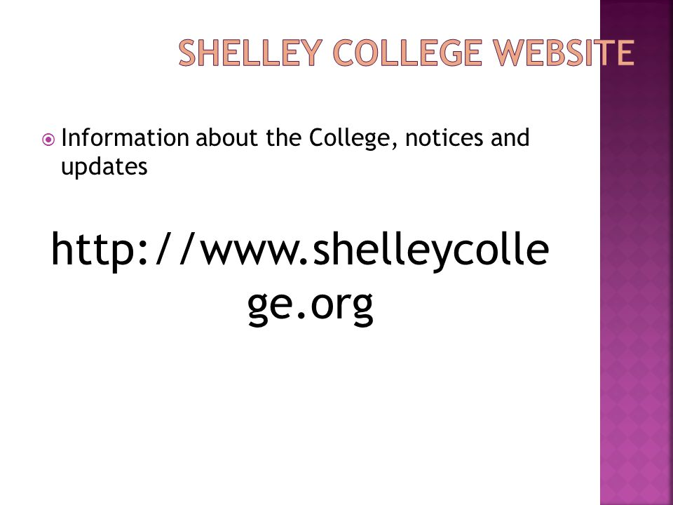  Information about the College, notices and updates http://www.shelleycolle ge.org