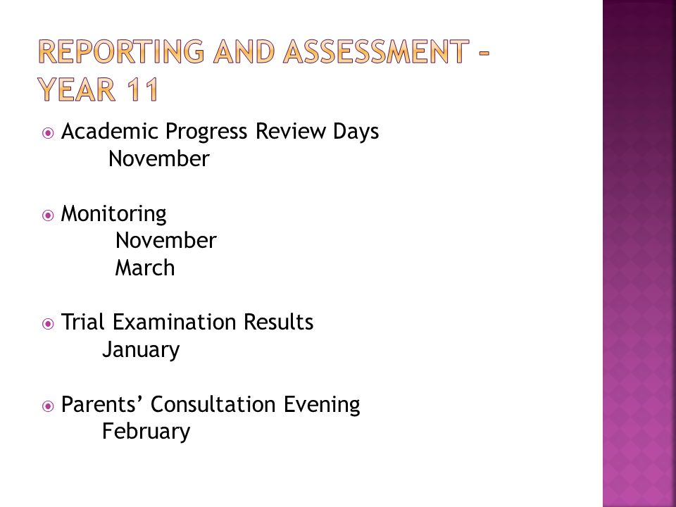  Academic Progress Review Days November  Monitoring November March  Trial Examination Results January  Parents' Consultation Evening February