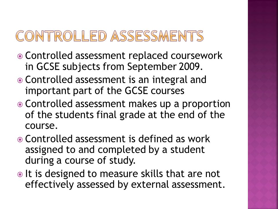  Controlled assessment replaced coursework in GCSE subjects from September 2009.