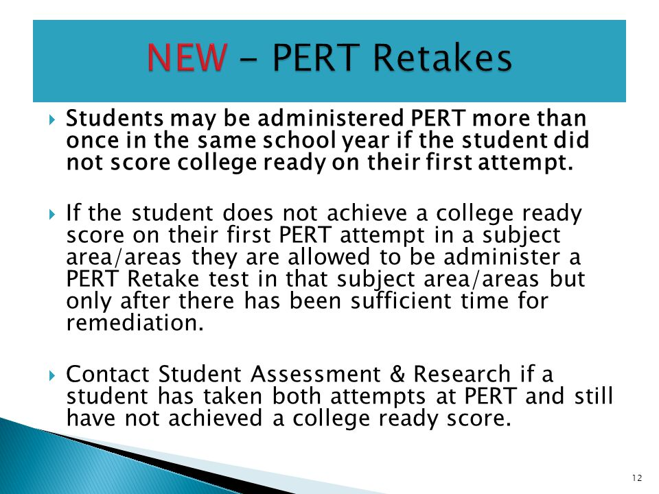  Students may be administered PERT more than once in the same school year if the student did not score college ready on their first attempt.
