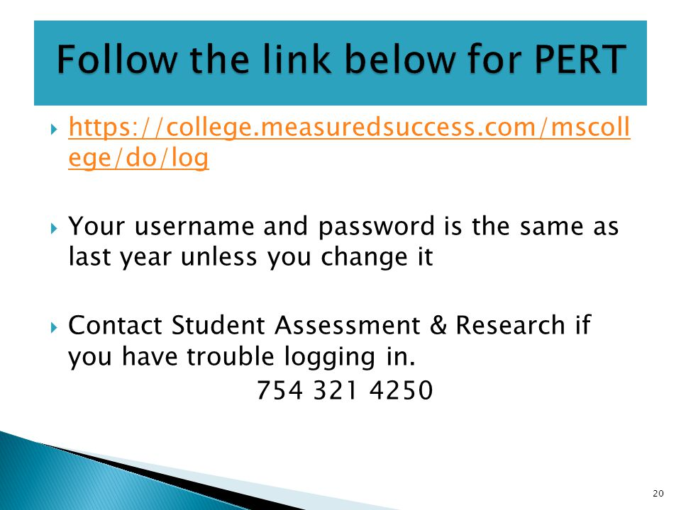  https://college.measuredsuccess.com/mscoll ege/do/log https://college.measuredsuccess.com/mscoll ege/do/log  Your username and password is the same as last year unless you change it  Contact Student Assessment & Research if you have trouble logging in.