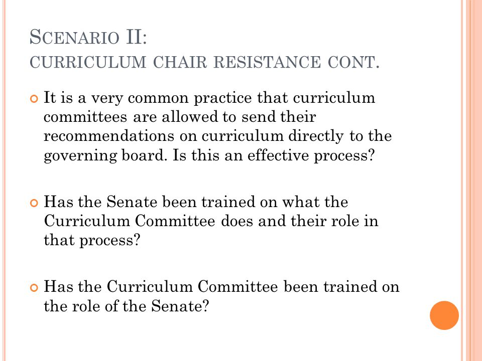 S CENARIO II: CURRICULUM CHAIR RESISTANCE CONT. It is a very common practice that curriculum committees are allowed to send their recommendations on c