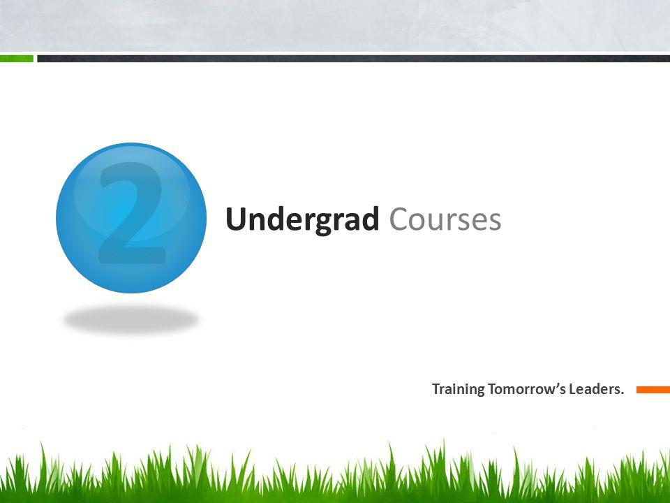2 Undergrad Courses Training Tomorrow's Leaders.