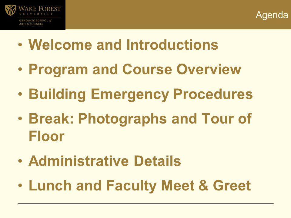 Agenda Welcome and Introductions Program and Course Overview Building Emergency Procedures Break: Photographs and Tour of Floor Administrative Details