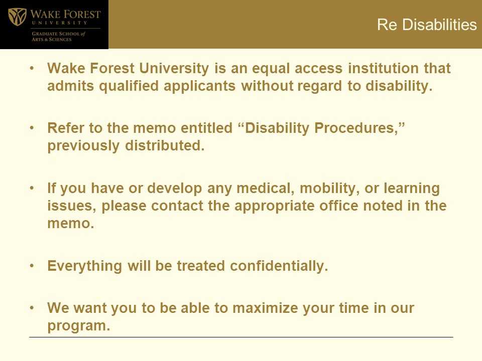 Re Disabilities Wake Forest University is an equal access institution that admits qualified applicants without regard to disability. Refer to the memo