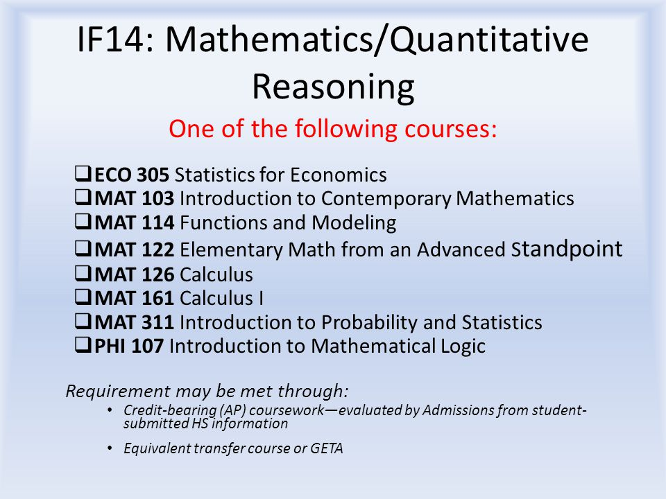IF14: Mathematics/Quantitative Reasoning One of the following courses:  ECO 305 Statistics for Economics  MAT 103 Introduction to Contemporary Mathe