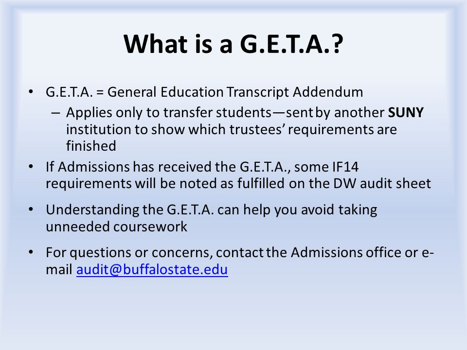 What is a G.E.T.A.? G.E.T.A. = General Education Transcript Addendum – Applies only to transfer students—sent by another SUNY institution to show whic