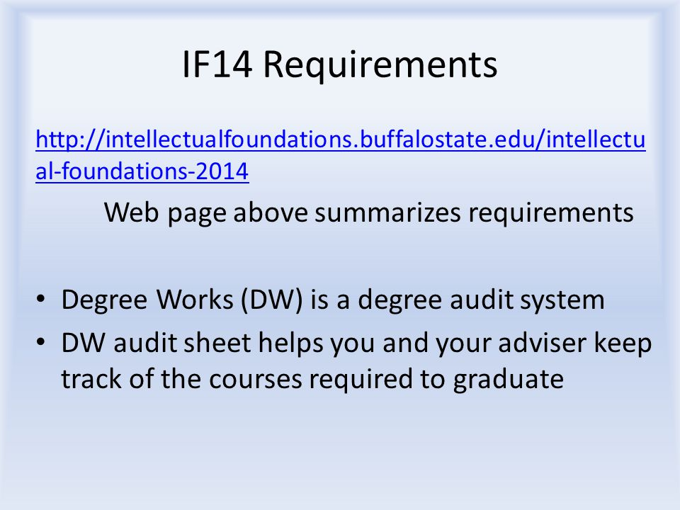 IF14 Requirements http://intellectualfoundations.buffalostate.edu/intellectu al-foundations-2014 Web page above summarizes requirements Degree Works (