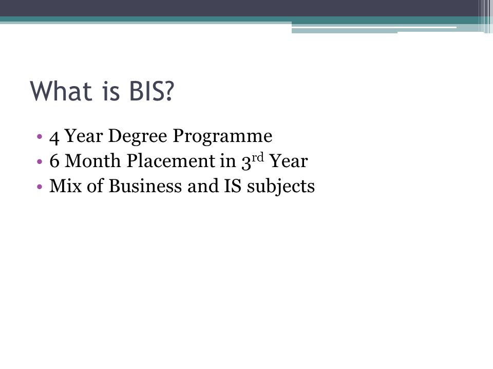 What is BIS 4 Year Degree Programme 6 Month Placement in 3 rd Year Mix of Business and IS subjects