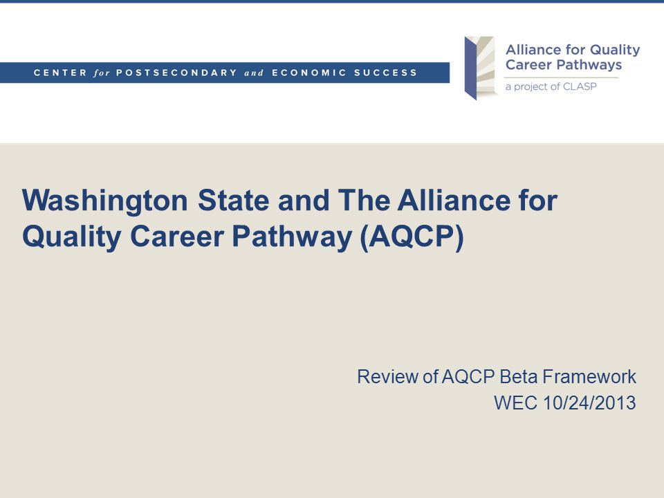 Washington State and The Alliance for Quality Career Pathway (AQCP) Review of AQCP Beta Framework WEC 10/24/2013