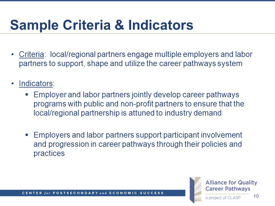 Sample Criteria & Indicators Criteria: local/regional partners engage multiple employers and labor partners to support, shape and utilize the career p