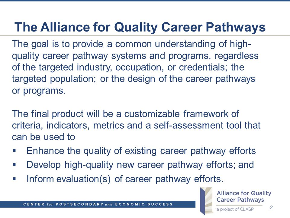 The Alliance for Quality Career Pathways The goal is to provide a common understanding of high- quality career pathway systems and programs, regardles
