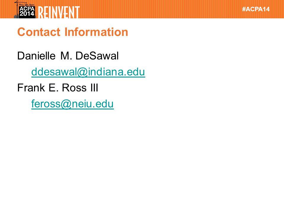 #ACPA14 Contact Information Danielle M. DeSawal ddesawal@indiana.edu Frank E.