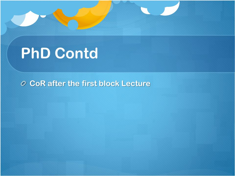 PhD Contd CoR after the first block Lecture