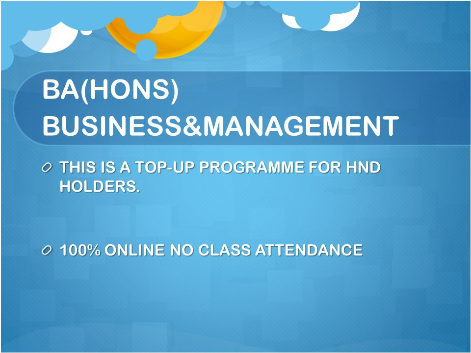 BA(HONS) BUSINESS&MANAGEMENT THIS IS A TOP-UP PROGRAMME FOR HND HOLDERS.