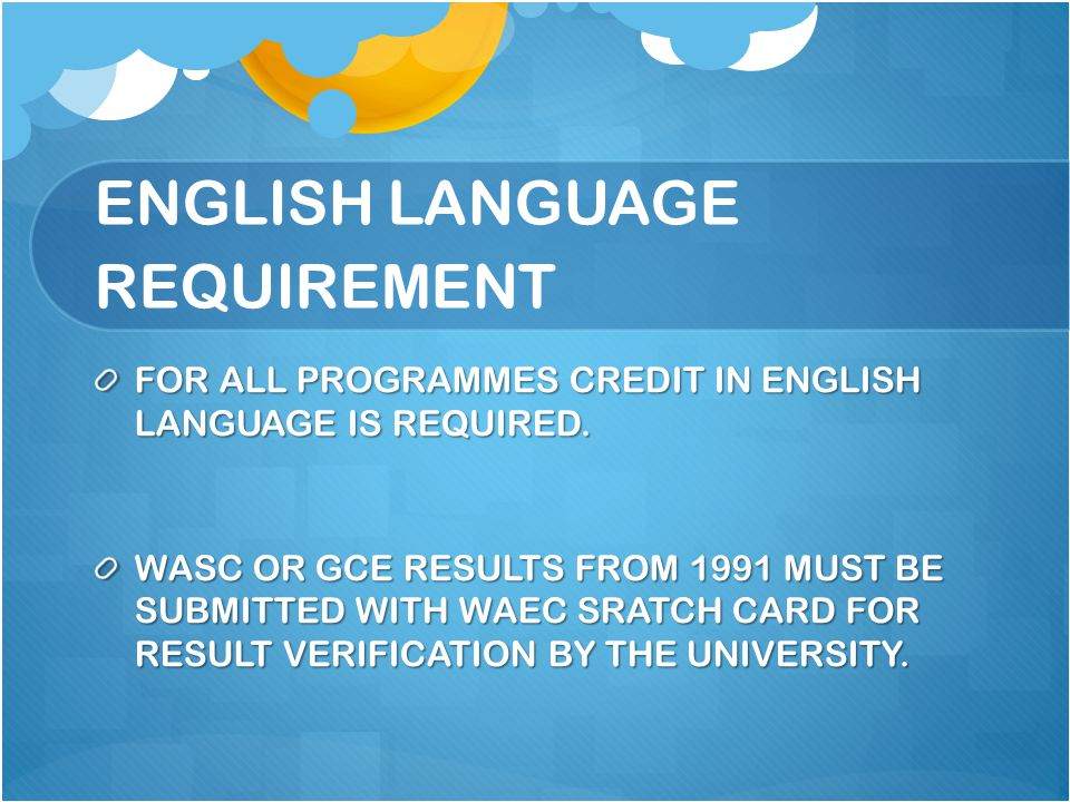ENGLISH LANGUAGE REQUIREMENT FOR ALL PROGRAMMES CREDIT IN ENGLISH LANGUAGE IS REQUIRED.