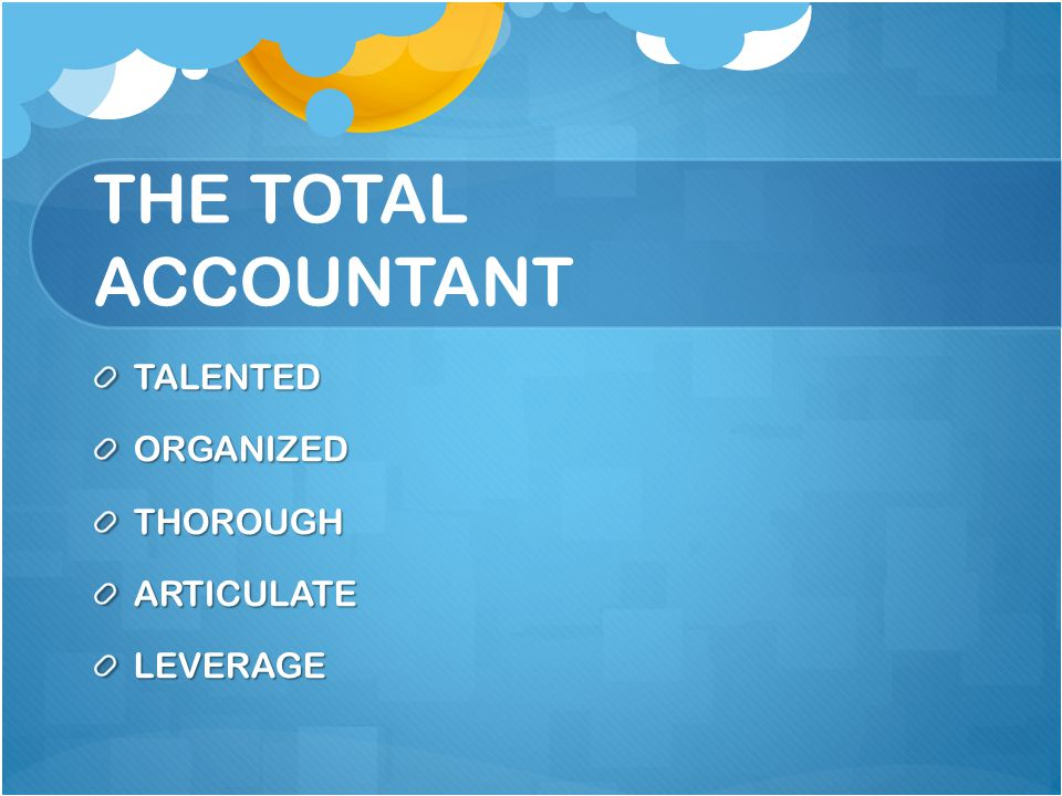 THE TOTAL ACCOUNTANT TALENTEDORGANIZEDTHOROUGHARTICULATELEVERAGE