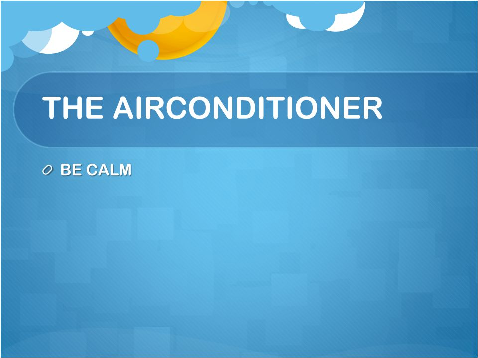 THE AIRCONDITIONER BE CALM