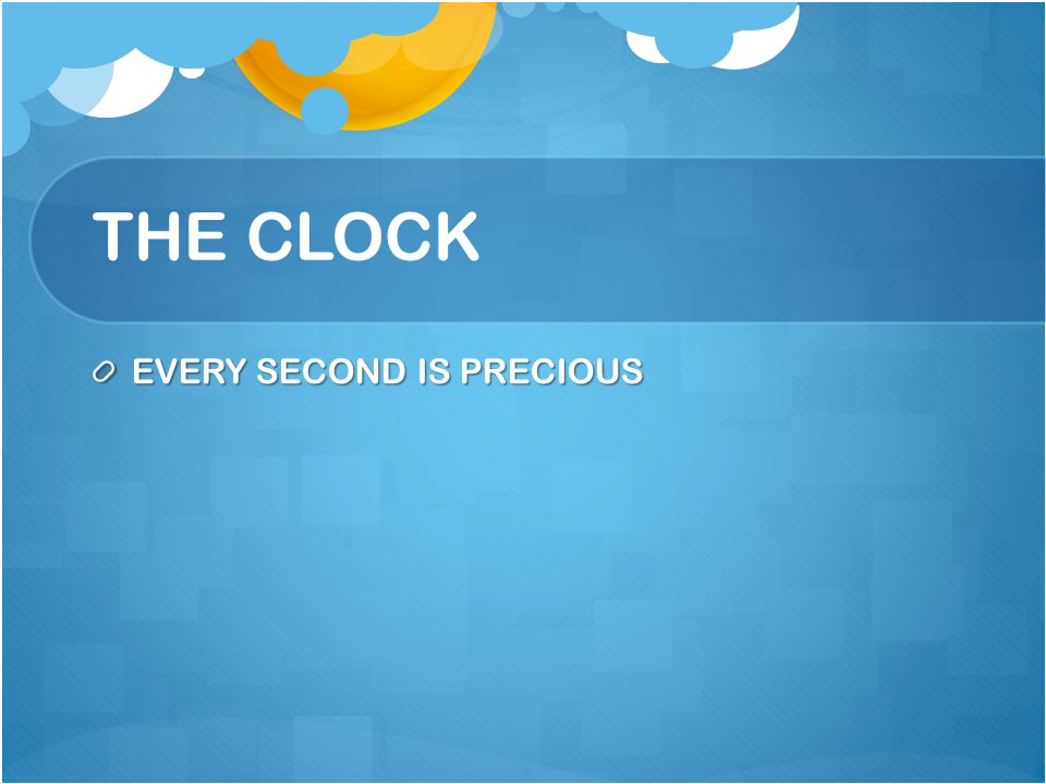 THE CLOCK EVERY SECOND IS PRECIOUS