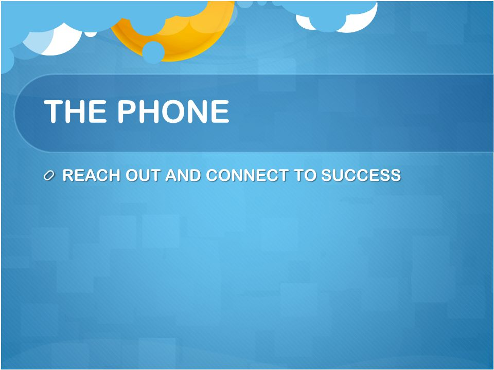 THE PHONE REACH OUT AND CONNECT TO SUCCESS
