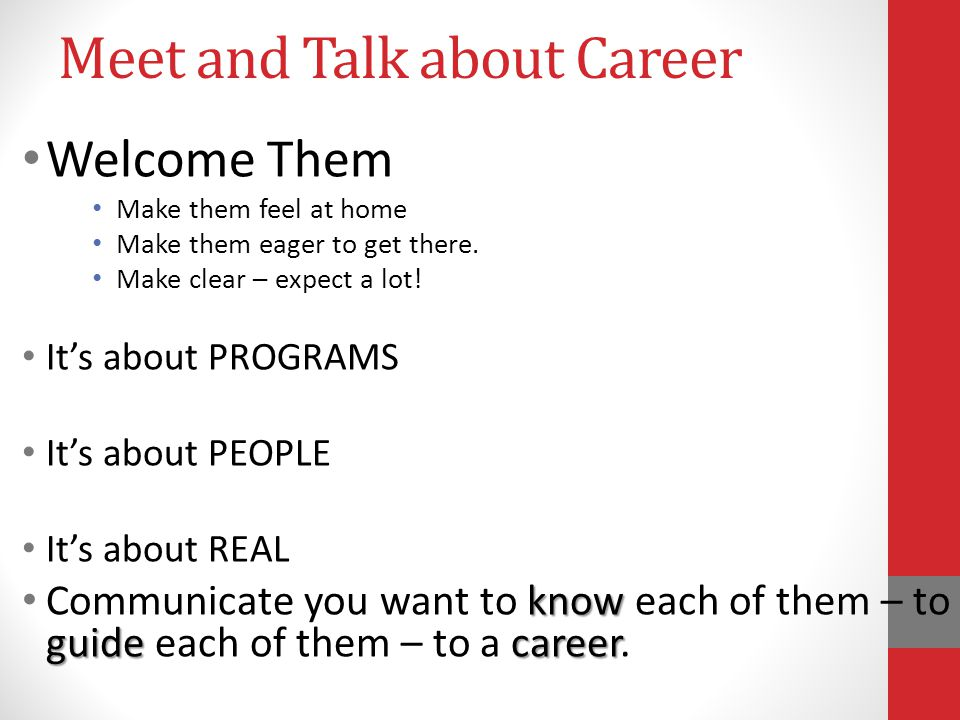 Meet and Talk about Career Welcome Them Make them feel at home Make them eager to get there.