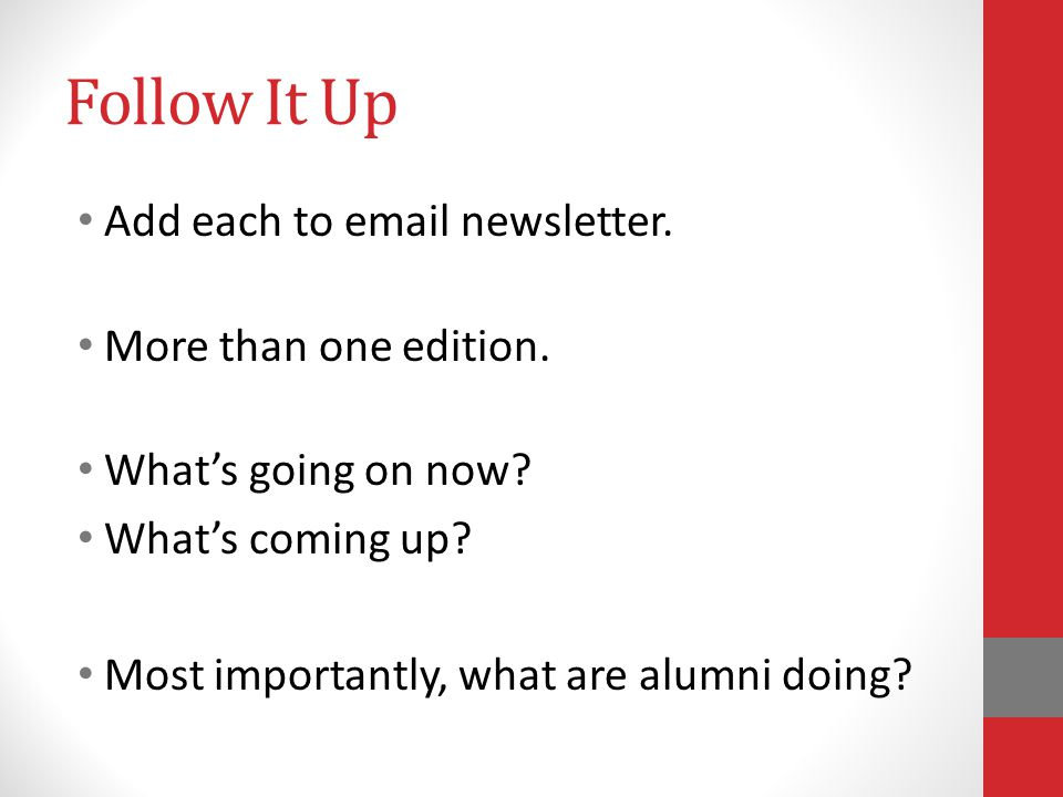 Follow It Up Add each to email newsletter. More than one edition.
