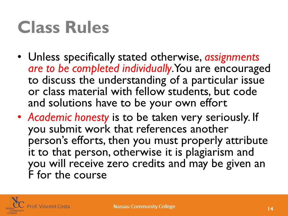 14 Nassau Community CollegeProf. Vincent Costa Class Rules Unless specifically stated otherwise, assignments are to be completed individually. You are