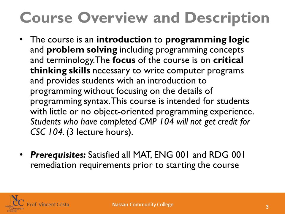 3 Nassau Community CollegeProf. Vincent Costa Course Overview and Description The course is an introduction to programming logic and problem solving i