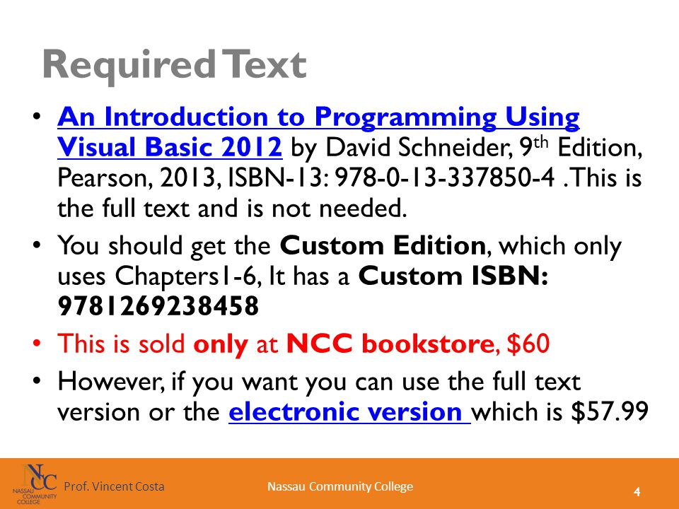 4 Nassau Community CollegeProf. Vincent Costa Required Text An Introduction to Programming Using Visual Basic 2012 by David Schneider, 9 th Edition, P
