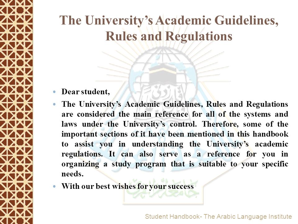 The University's Academic Guidelines, Rules and Regulations Dear student, The University's Academic Guidelines, Rules and Regulations are considered t