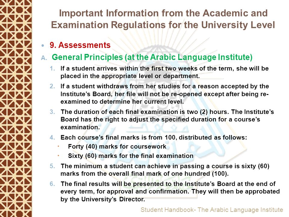 9. Assessments A. General Principles (at the Arabic Language Institute) 1.If a student arrives within the first two weeks of the term, she will be pla