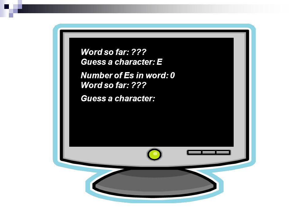 Word so far: Guess a character: E Number of Es in word: 0 Word so far: Guess a character: