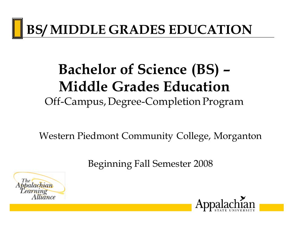 Western Piedmont Community College, Morganton Beginning Fall Semester 2008 Bachelor of Science (BS) – Middle Grades Education Off-Campus, Degree-Compl