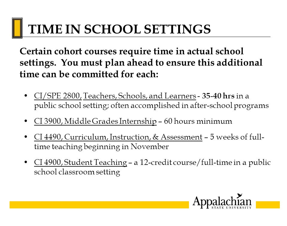 TIME IN SCHOOL SETTINGS Certain cohort courses require time in actual school settings. You must plan ahead to ensure this additional time can be commi