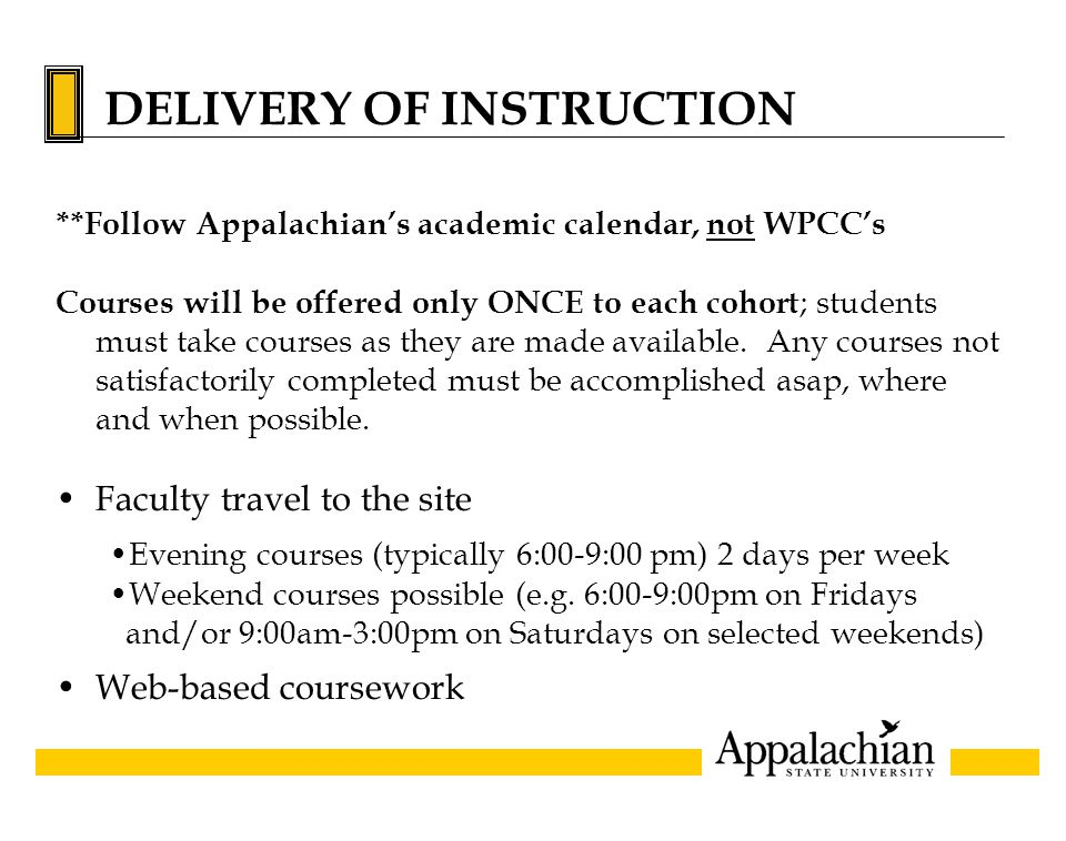 DELIVERY OF INSTRUCTION **Follow Appalachian's academic calendar, not WPCC's Courses will be offered only ONCE to each cohort ; students must take courses as they are made available.