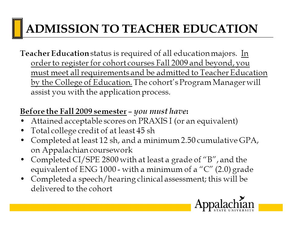 ADMISSION TO TEACHER EDUCATION Teacher Education status is required of all education majors.