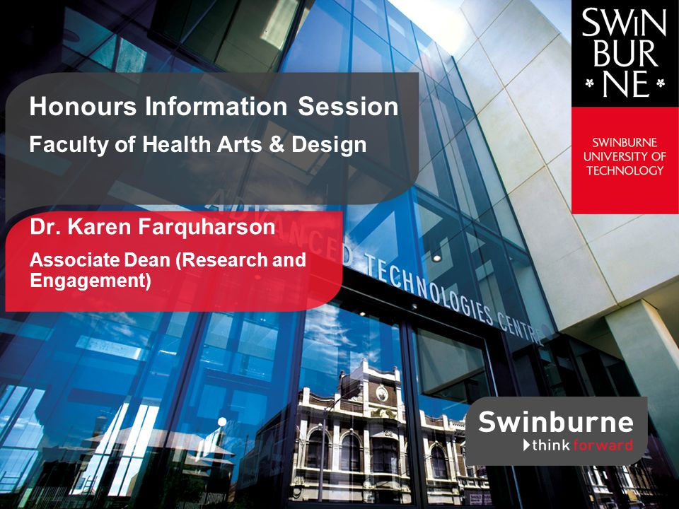 Swinburne Faculty of Health, Arts and Design 22 Expected Outcomes Graduates from this course frequently go on to postgraduate research courses, with more than ten graduates having completed Ph.D.s.