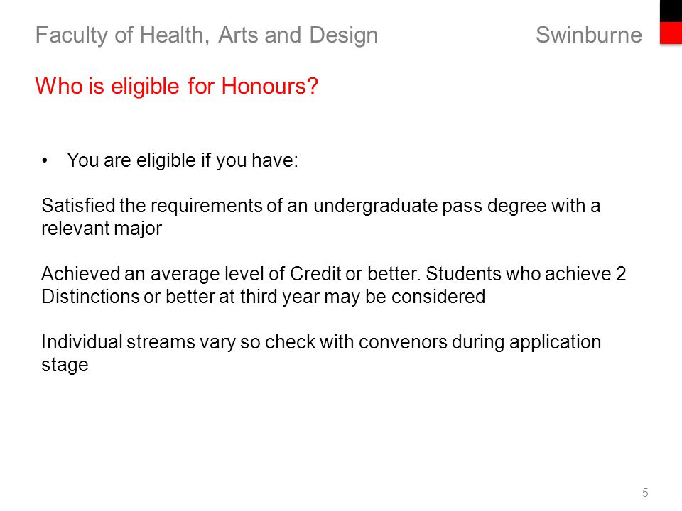 Swinburne Faculty of Health, Arts and Design 5 Who is eligible for Honours.