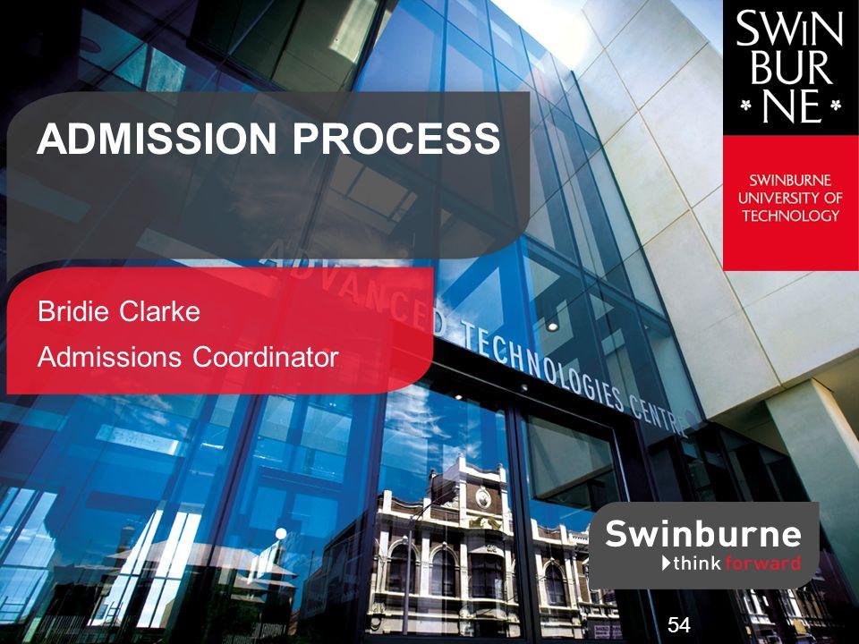 ADMISSION PROCESS Bridie Clarke Admissions Coordinator 54
