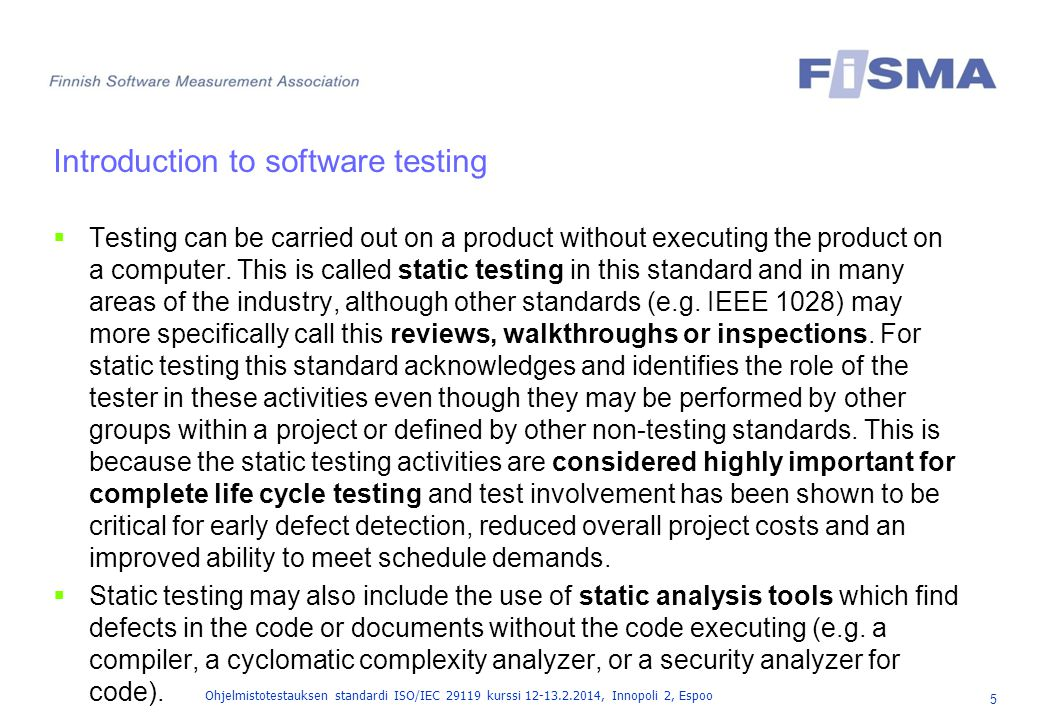 6 Ohjelmistotestauksen standardi ISO/IEC 29119 kurssi 12-13.2.2014, Innopoli 2, Espoo Introduction to software testing  Dynamic testing consists of more than just running executable test items; it also includes both preparation activities and follow-up activities.