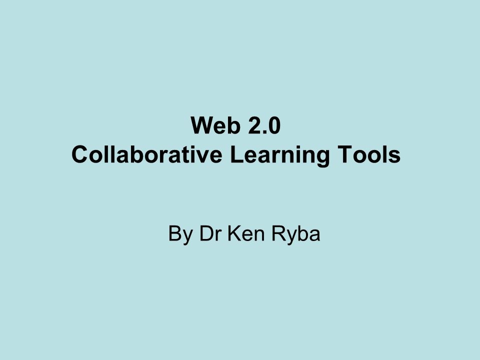 Web 2.0 Collaborative Learning Tools By Dr Ken Ryba