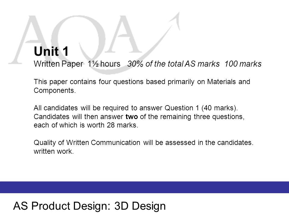 AS Product Design: 3D Design Unit 2 Coursework approx 40 hours 40% of the total AS marks 80 marks Coursework may take a number of forms: a single design-and-make project, two smaller projects and/or a portfolio of work produced during the course which satisfies the coursework requirements.