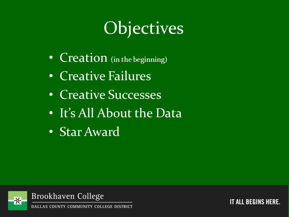 Objectives Creation (in the beginning) Creative Failures Creative Successes It's All About the Data Star Award