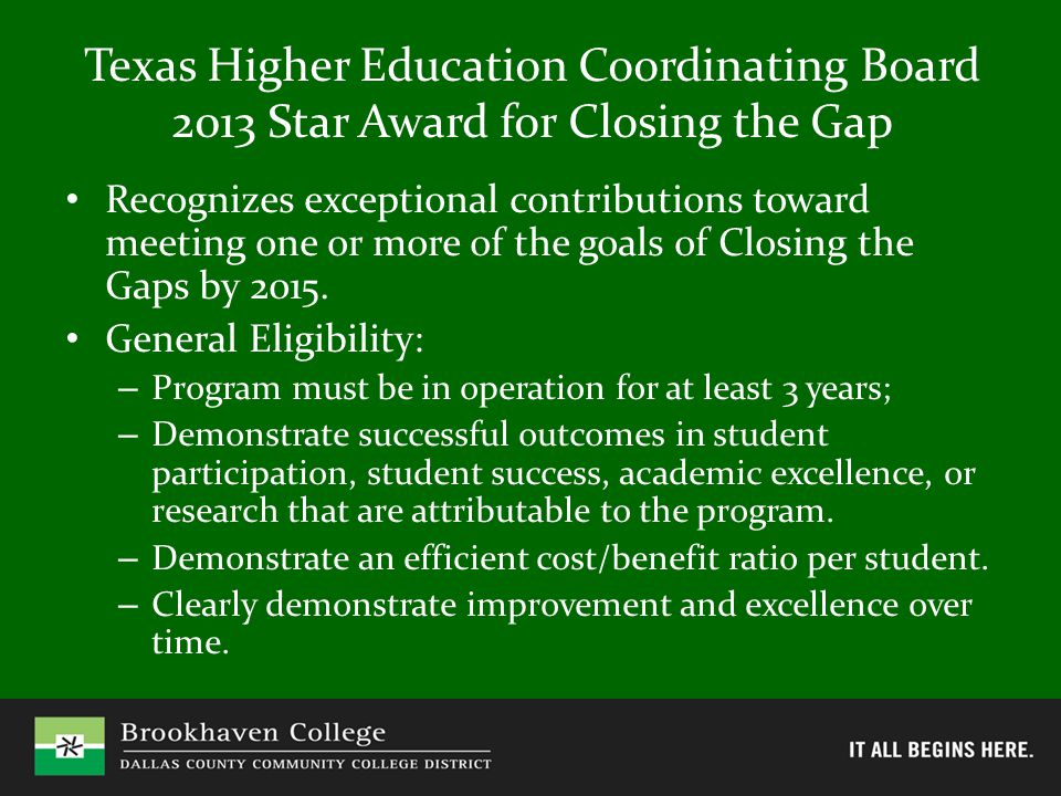 Texas Higher Education Coordinating Board 2013 Star Award for Closing the Gap Recognizes exceptional contributions toward meeting one or more of the goals of Closing the Gaps by 2015.