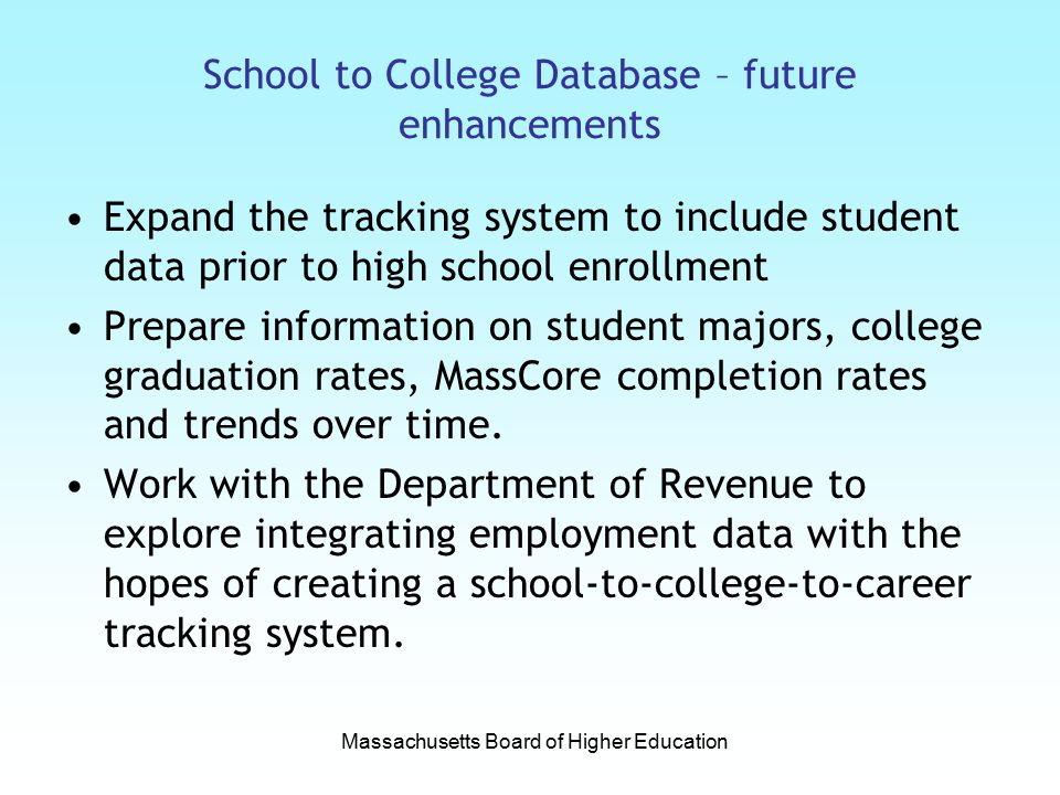 School to College Database – future enhancements Expand the tracking system to include student data prior to high school enrollment Prepare informatio