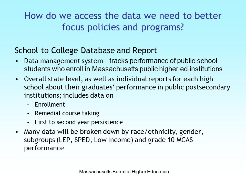 How do we access the data we need to better focus policies and programs? School to College Database and Report Data management system - tracks perform