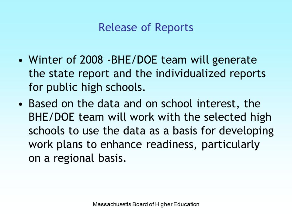 Release of Reports Winter of BHE/DOE team will generate the state report and the individualized reports for public high schools.